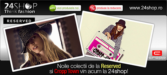 Noile colectii Reserved si Cropp Town la 24Shop
